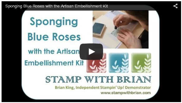 Sponging Blue Roses with the Artisan Embellishment Kit, Stampin' Up!, Brian King