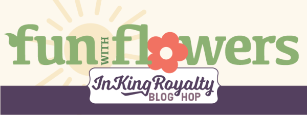 Fun with Flowers InKing Royalty Blog Hop