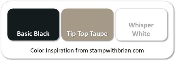 Stampin' Up! Color Inspiration: Basic Black, Tip Top Taupe, Whisper White