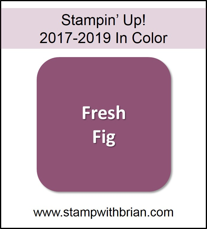 Fresh Fig Stampin Up 2017 2019 In Color Www Stampwithbrian