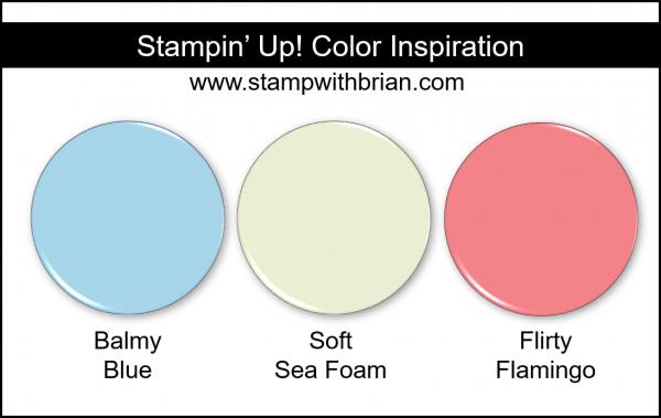 Stampin' Up! Color Inspiration - Balmy Blue, Soft Sea Foam, Flirty Flamingo