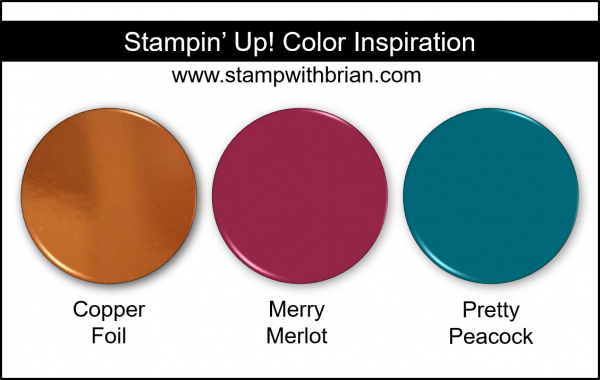 Stampin' Up! Color Inspiration - Copper Foil, Merry Merlot, Pretty Peacock